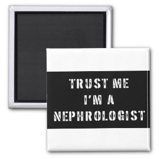 Trust Me I'm A Nephrologist Refrigerator Magnets