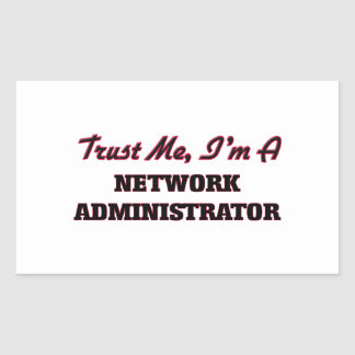 Trust me I'm a Network Administrator Rectangle Stickers