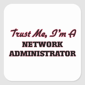 Trust me I'm a Network Administrator Square Stickers