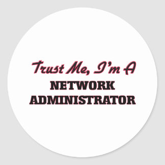 Trust me I'm a Network Administrator Round Stickers