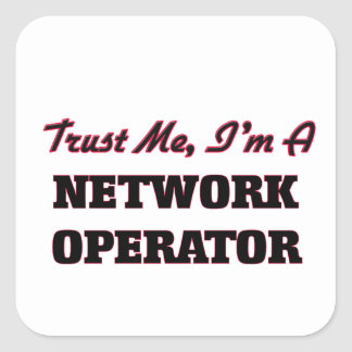 Trust me I'm a Network Operator Square Stickers