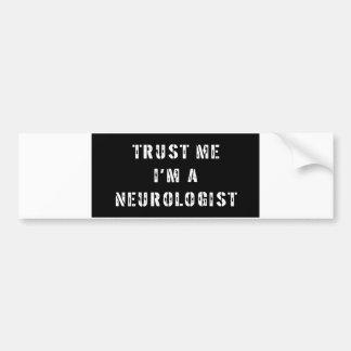 Trust Me I'm A Neurologist Bumper Sticker