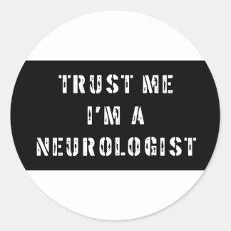 Trust Me I'm A Neurologist Classic Round Sticker