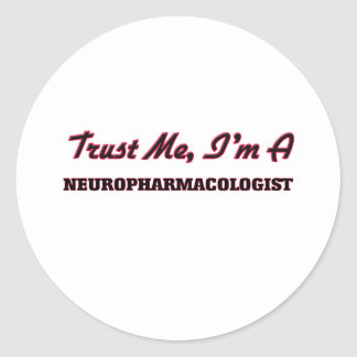 Trust me I'm a Neuropharmacologist Classic Round Sticker
