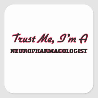 Trust me I'm a Neuropharmacologist Square Sticker