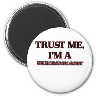 Trust Me I'm A NEURORADIOLOGIST 2 Inch Round Magnet