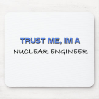Trust Me I'm a Nuclear Engineer Mouse Pad