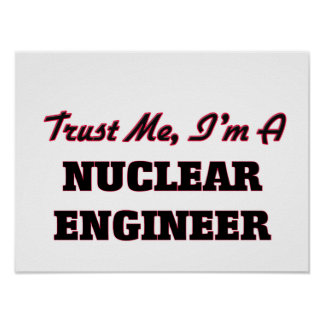 Trust me I'm a Nuclear Engineer Poster