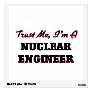 Trust me I'm a Nuclear Engineer Wall Decor
