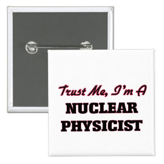 Trust me I'm a Nuclear Physicist 2 Inch Square Button