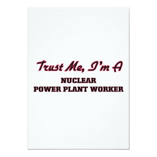 Trust me I'm a Nuclear Power Plant Worker 5x7 Paper Invitation Card