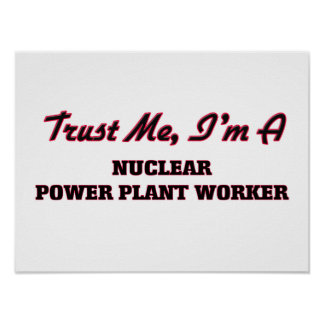 Trust me I'm a Nuclear Power Plant Worker Poster