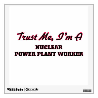 Trust me I'm a Nuclear Power Plant Worker Wall Graphic