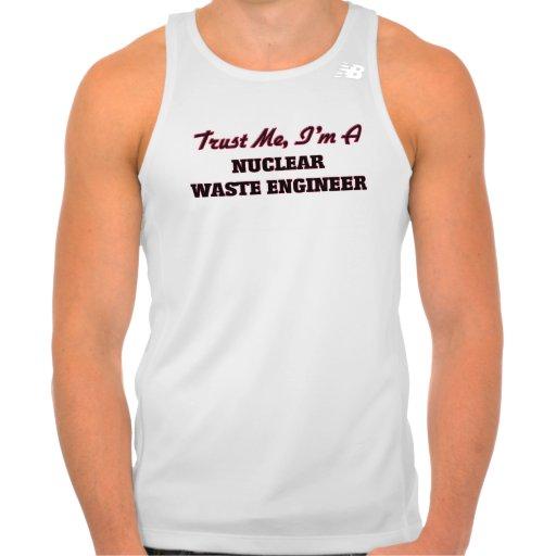 Trust me I'm a Nuclear Waste Engineer Tee Shirt Tank Tops, Tanktops Shirts