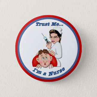 Trust Me - I'm a Nurse Pinback Button