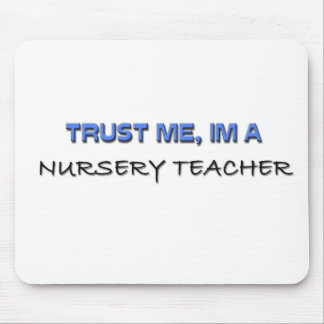 Trust Me I'm a Nursery Teacher Mouse Pad