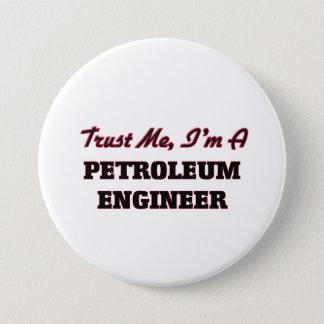 Trust me I'm a Petroleum Engineer Pinback Button