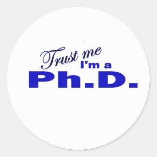 Trust Me I'm a Ph.D Classic Round Sticker