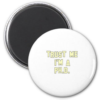 Trust Me I'm a Ph.D Magnet