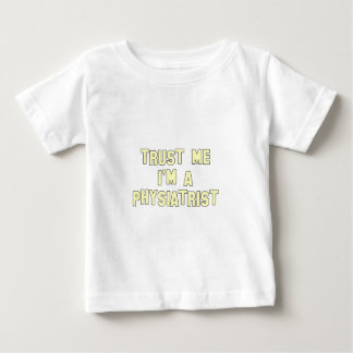 Trust Me I'm a Physiatrist Baby T-Shirt