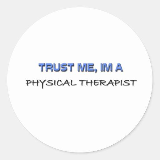 Trust Me I'm a Physical Therapist Classic Round Sticker