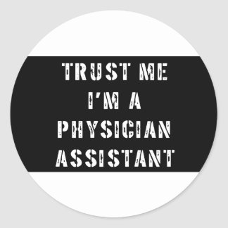 Trust Me I'm a Physician Assistant Classic Round Sticker
