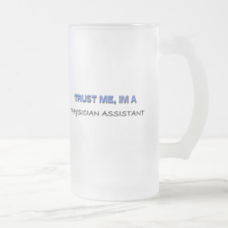 Trust Me I'm a Physician Assistant Frosted Glass Beer Mug