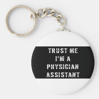 Trust Me I'm a Physician Assistant Basic Round Button Keychain