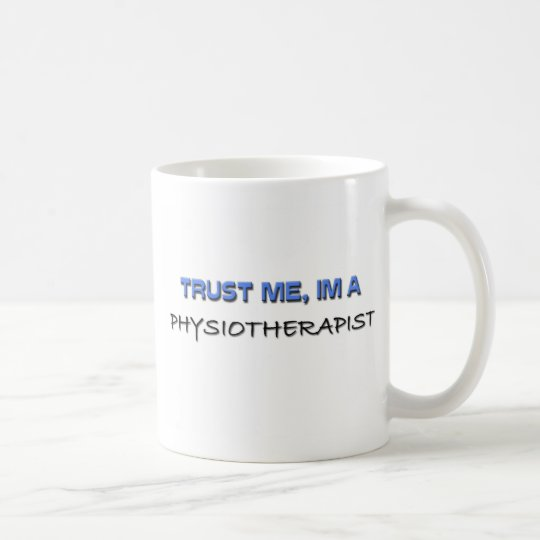 Trust Me I'm a Physiotherapist Coffee Mug