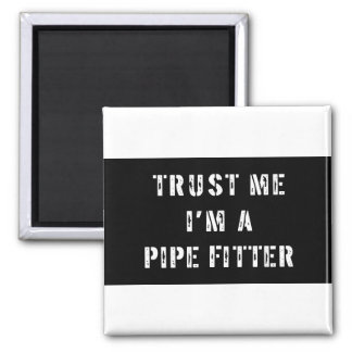 Trust Me I'm A Pipe Fitter 2 Inch Square Magnet