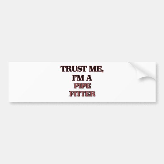 Trust Me I'm A PIPE FITTER Bumper Sticker