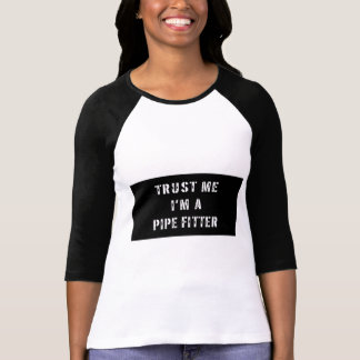 Trust Me I'm A Pipe Fitter T-Shirt