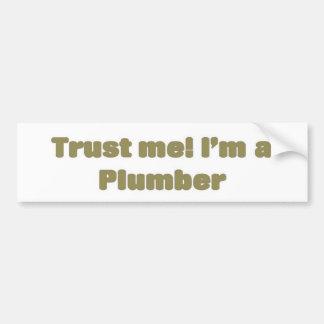 Trust me, I'm a plumber Bumper Sticker