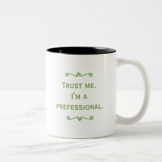 Trust Me, I'm A Prefessional (Green) Two-Tone Coffee Mug