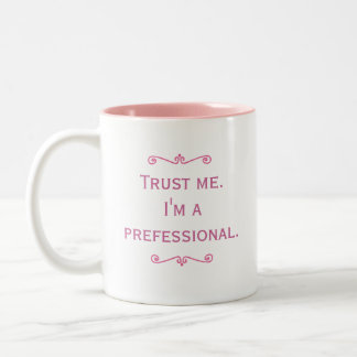 Trust Me. I'm A Prefessional. (Pink) Two-Tone Coffee Mug