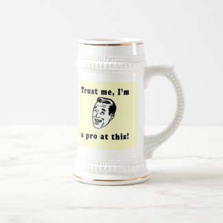 Trust Me I'm a Pro at This! Funny T-shirt or Gift Beer Stein