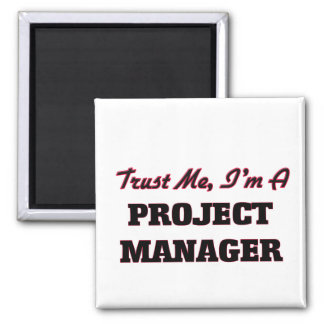 Trust me I'm a Project Manager 2 Inch Square Magnet