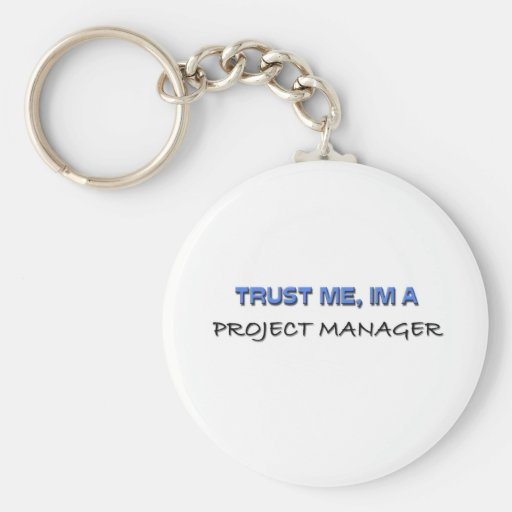 Trust Me I'm a Project Manager Basic Round Button Keychain