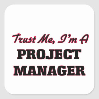 Trust me I'm a Project Manager Square Sticker