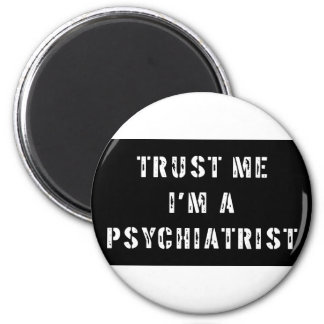 Trust Me I'm A Psychiatrist 2 Inch Round Magnet