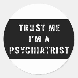 Trust Me I'm A Psychiatrist Classic Round Sticker