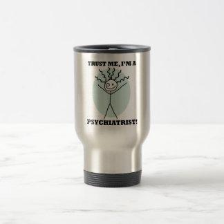 Trust Me I'm A Psychiatrist 15 Oz Stainless Steel Travel Mug