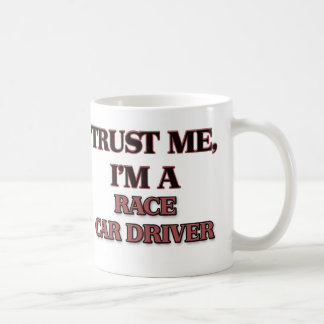 Trust Me I'm A RACE CAR DRIVER Mugs