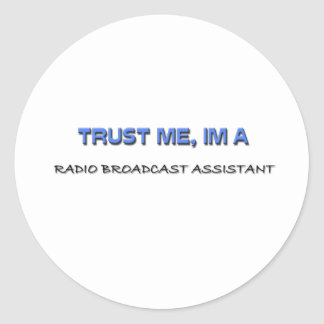 Trust Me I'm a Radio Broadcast Assistant Round Sticker