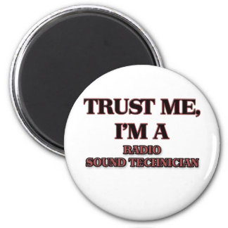 Trust Me I'm A RADIO SOUND TECHNICIAN 2 Inch Round Magnet