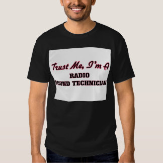 Trust me I'm a Radio Sound Technician Tees