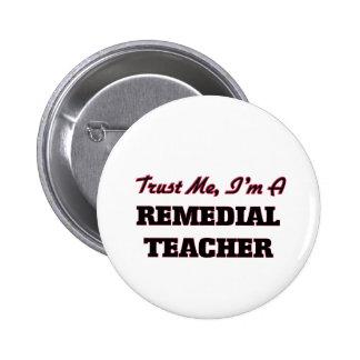 Trust me I'm a Remedial Teacher Buttons