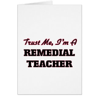 Trust me I'm a Remedial Teacher Greeting Card