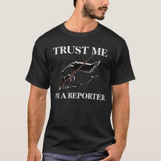 TRUST ME, I'M A REPORTER T-Shirt