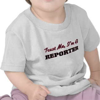 Trust me I'm a Reporter Tee Shirts